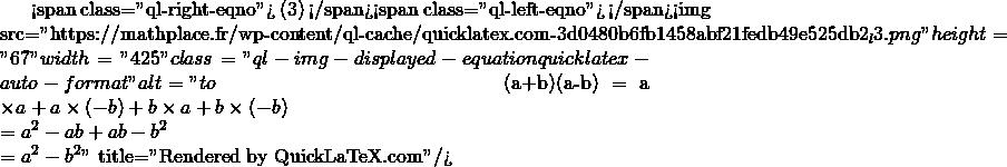 Mathplace quicklatex.com-0db8abbafe51ee86739265c4524aa23f_l3 II. Egalités remarquables