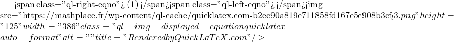 Mathplace quicklatex.com-112d390cd675636ba87cabba1355a9df_l3 Exercice d'application 3