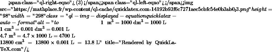 Mathplace quicklatex.com-28459d843189996b21b4e032105ada8e_l3 I. Unités de volume et de contenance