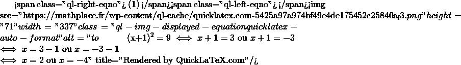 Mathplace quicklatex.com-43ee7dac59634e9f6bc8627294e1c83c_l3 Exercice 2 : Résoudre les équations