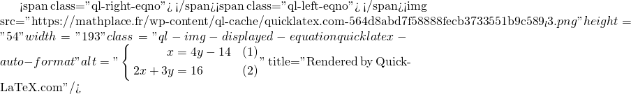 Mathplace quicklatex.com-4ba6b9cc6ddbc8e0d7157cb7e2561759_l3 Méthode 5 - Résolution par Substitution