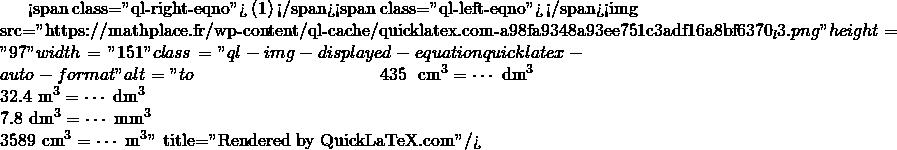 Mathplace quicklatex.com-4d697b33dc5dca9bc378298b598dd6db_l3 I. Unités de volume et de contenance