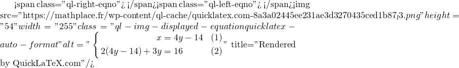 Mathplace quicklatex.com-5b36875998570466cbceee89f2a77ceb_l3 Méthode 5 - Résolution par Substitution