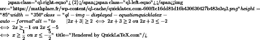 Mathplace quicklatex.com-632a2eed9dd4beddeae9a81f965ccc21_l3 Exercice 3 : Résoudre les inéquations