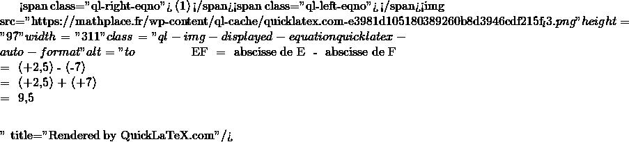 Mathplace quicklatex.com-68ef8d77b2772018bf5daf4bb1dcf19e_l3 III. Distance de deux points sur une droite graduée