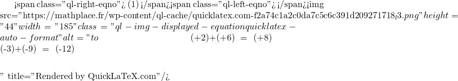 Mathplace quicklatex.com-78003697d3246add136ab6b711c36351_l3 I. Somme de deux nombres relatifs