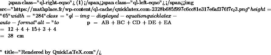 Mathplace quicklatex.com-793721f85dd5faff61ba2520b2511717_l3 Exercice 3 : Périmètre d'un quadrilatère