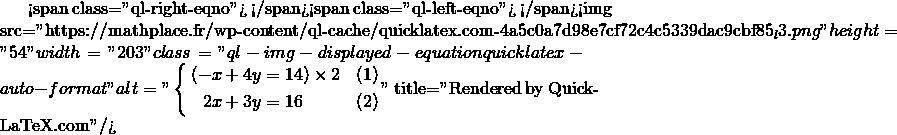 Mathplace quicklatex.com-8857ffc48f5209a1b3aaa314b4815537_l3 Méthode 6 - Résolution par combinaison linéaire