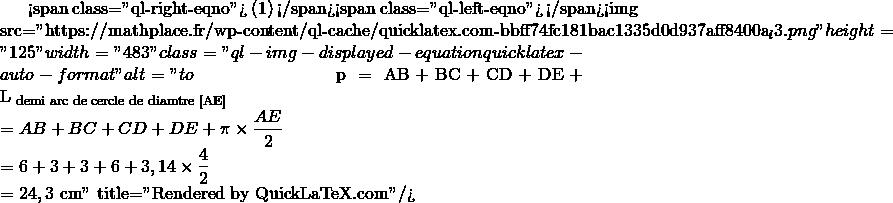Mathplace quicklatex.com-b97139cdf06494efbbbb285ad87988ff_l3 Exercice 1 : Calcul du périmètre