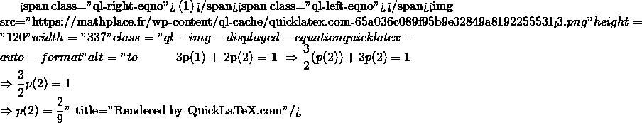 Mathplace quicklatex.com-bf16f19f276abb10c755451ca8896ed5_l3 Exercice 6 : Probabilité