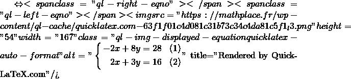Mathplace quicklatex.com-c7783ac48fc940b699515e0912d7e396_l3 Méthode 6 - Résolution par combinaison linéaire